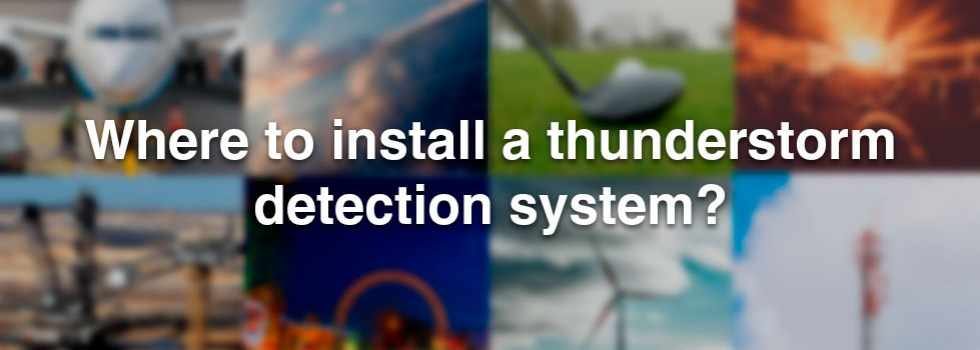 Where to install a thunderstorm detection system?